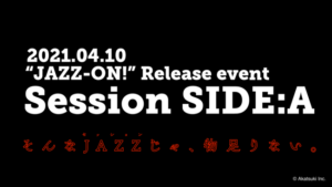 「JAZZ-ON!」リリースイベント「Session SIDE:A」