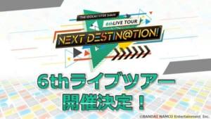「THE IDOLM@STER SideM 6thLIVE TOUR ~NEXT DESTIN@TION!~」